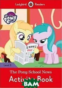 Купить My Little Pony: The Pony School News Activity Book- Ladybird Readers Level 3, 978-0-241-31970-3