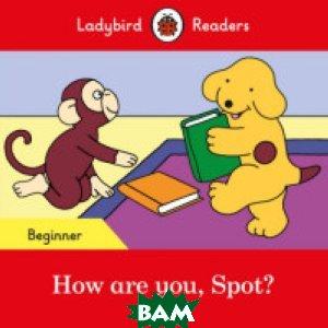 Купить How are you, Spot?, Ladybird, 978-0-241-31941-3