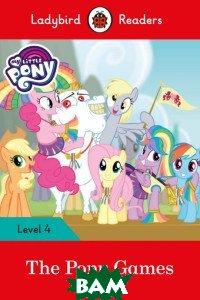 My Little Pony: The Pony Games, Ladybird Readers 4, 978-0-241-31956-7  - купить со скидкой