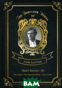 Купить Short Stories. Part 3: The Game; The Abysmal Brute; Love of Life. Volume 22, T8RUGRAM, London Jack, 978-5-521-08168-4