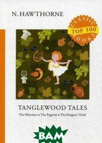 Купить Tanglewood Tales: The Minotaur. The Pygmies. The Dragon`s Teeth, T8RUGRAM, Hawthorne Nathaniel, 978-5-521-07693-2