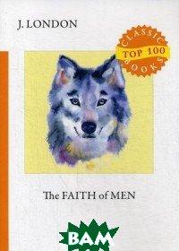 Купить The Faith of Men, T8RUGRAM, London Jack, 978-5-521-08110-3