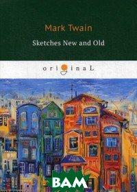 Купить Sketches New and Old, T8RUGRAM, Twain Mark (Samuel Langhorne Clemens), 978-5-521-07812-7