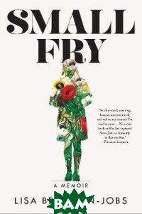 Купить Small Fry, TBS mix, Lisa Brennan-Jobs, 978-1-61185-628-6