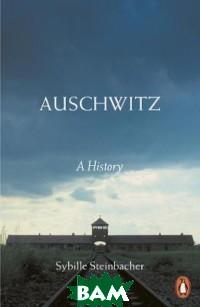 Купить Auschwitz. A History, Penguin Group, Steinbacher Sybille, 978-0-14-198748-4