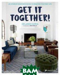 Купить Get It Together! An Interior Designer`s Guide to Creating Your Best Life, Prestel, Soria Orlando, 978-3-7913-8370-5