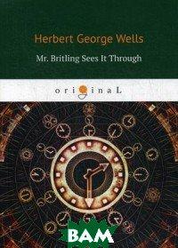 Купить Mr. Britling Sees It Through, T8RUGRAM, Wells Herbert George, 978-5-521-08240-7