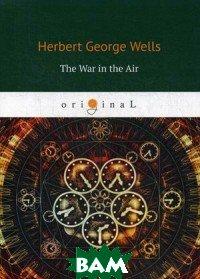 Купить The War in the Air, T8RUGRAM, Wells Herbert George, 978-5-521-08232-2
