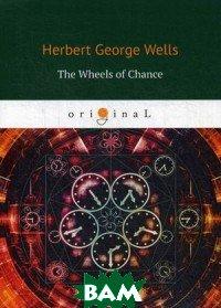 Купить The Wheels of Chance, T8RUGRAM, Wells Herbert George, 978-5-521-08238-4