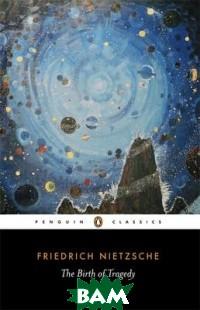 Купить The Birth of Tragedy, Penguin Group, Nietzsche Friedrich, 978-0-14-043339-5