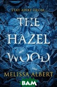 Купить The Hazel Wood, Penguin Group, Albert Melissa, 978-0-14-138866-3