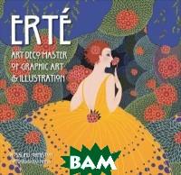 Купить Erte. Art Deco Master of Graphic Art&Illustration, Flame Tree, Ormiston Rosalind, 978-1-78361-216-1