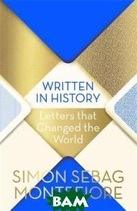 Купить Written in History. Letters that Changed the World, Orion Books, Simon Sebag Montefiore, 978-1-474-60918-0