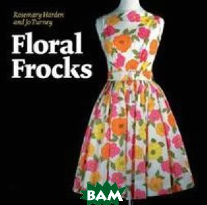 Floral Frocks. A Celebration of the Floral Printed Dress from 1900 to the Present Day