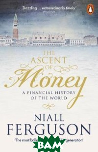 Купить The Ascent of Money. A Financial History of the World, Penguin Group, Ferguson Niall, 978-0-14-198792-7