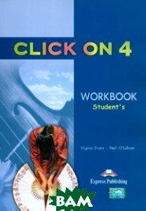 Купить Click On 4. Workbook. Intermediate. Рабочая тетрадь, Express Publishing, Virginia Evans, Neil O'Sullivan, 978-1-84325-783-7