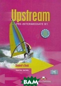 Купить Upstream Pre-Intermediate B1. Student`s Book. Учебник, American Express Publishing, Virginia Evans, Jenny Dooley, 978-1-84466-573-0