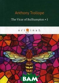 Купить The Vicar of Bullhampton. Part 1, T8RUGRAM, Trollope Anthony, 978-5-521-08334-3