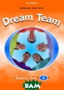Купить Dream Team 2. Student`s Book, OXFORD UNIVERSITY PRESS, Norman Whitney, 978-0-194-35948-1
