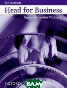 Купить Head for Business Upper-Intermediate. Workbook, OXFORD UNIVERSITY PRESS, Jon Naunton, 978-0-194-57344-3