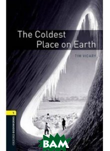 Купить Oxford Bookworms Library 1: Coldest Place on Earth, OXFORD UNIVERSITY PRESS, Tim Vicary, 9780194789035