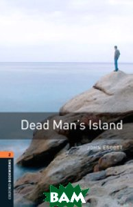 Oxford Bookworms Library 2: Dead Man`s Island, OXFORD UNIVERSITY PRESS, John Escott, 978-0-194-79055-0  - купить со скидкой
