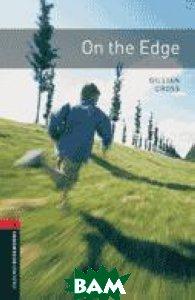 Купить Oxford Bookworms Library 3: On the Edge, OXFORD UNIVERSITY PRESS, Gilian Cross, 978-0-194-79124-3