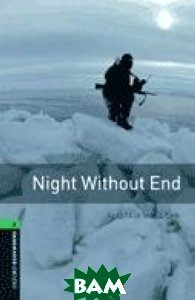 Купить Oxford Bookworms Library 6: Night without End, OXFORD UNIVERSITY PRESS, Alistair Maclean, 978-0-19-479265-3