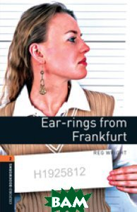 Купить Oxford Bookworms Library 2: Ear-rings from Frankfurt, OXFORD UNIVERSITY PRESS, Reg Wright, 978-0-194-79059-8
