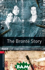 Купить Oxford Bookworms Library 3: The Bronte Story, OXFORD UNIVERSITY PRESS, Tim Vicary, 978-0-19-479109-0