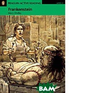 Купить Penguin Active Reading 3: Frankenstein, Pearson Education Limited, Mary Shelley, 978-1-4058-8446-4