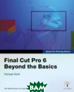 Final Cut Pro 6: Beyond the Basics (+ DVD)