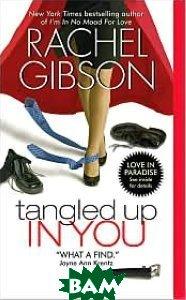 Купить Tangled Up In You, HarperCollins Publishers, Gibson Rachel, 978-0-06-117803-0