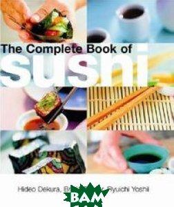 Купить The Complete Book Of Sushi, Tuttle Publishing, Hideo Dekura, 978-0-7946-0316-8