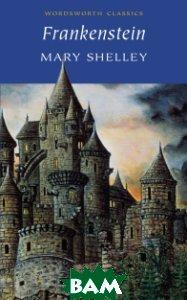 Купить Frankenstein, Wordsworth Editions Limited, Mary Shelley, 978-1-85326-023-0
