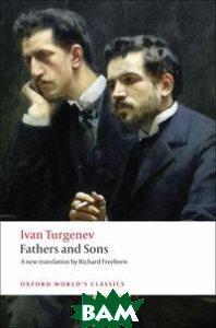 Купить Fathers and Sons, OXFORD UNIVERSITY PRESS, Ivan Turgenev, 978-0-19-953604-7
