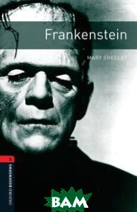 Oxford Bookworms Library 3: Frankenstein, OXFORD UNIVERSITY PRESS, Mary Shelley, 978-0-19-479116-8  - купить со скидкой