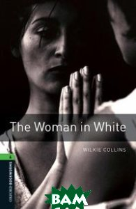 Купить Oxford Bookworms Library 6: The Woman in White, OXFORD UNIVERSITY PRESS, Wilkie Collins, 9780194792707