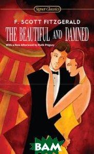 Купить The Beautiful and Damned, A Signet Classic, F. Scott Fitzgerald, 978-0-451-53043-1