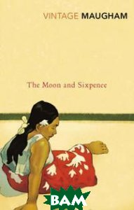 Купить The Moon and Sixpence, Vintage, W. Somerset Maugham, 978-0-099-28476-5
