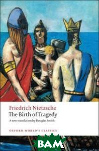 Купить The Birth of Tragedy, OXFORD UNIVERSITY PRESS, Friedrich Nietzsche, 978-0-19-954014-3