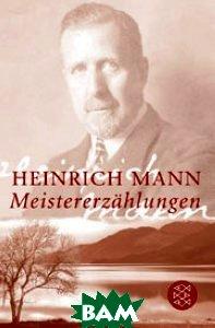 Купить Meistererzahlungen, Fischer, Heinrich Mann, 978-3-596-16913-9
