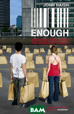 Enough: Breaking Free from the World of More