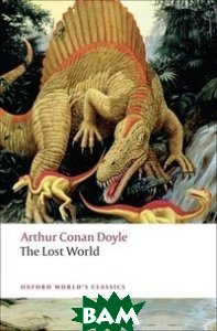 Купить The Lost World, OXFORD UNIVERSITY PRESS, Sir Arthur Conan Doyle, 978-0-19-953879-9