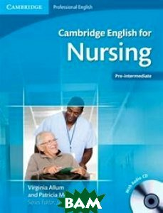 Купить Cambridge English for Nursing Pre-intermediate Student`s Book with Audio CD (+ Audio CD), CAMBRIDGE UNIVERSITY PRESS, Virginia Allum, 978-0-521-14133-8