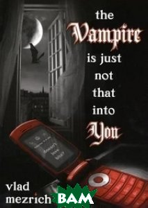 Купить The Vampire Is Just Not That into You, Scholastic, Vlad Mezrich, 978-0-545-20238-1
