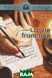 Купить La Vie tranch& 233;e, Hachette Livre, Benedicte Des Mazery, 978-2-01-281446-2