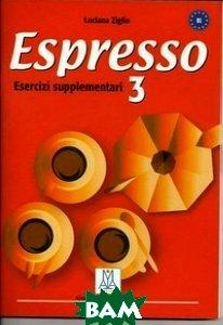 Купить Espresso 3. Esercizi supplementari. Livello B1, Alma Edizioni (Alma Italy), Ziglio Luciana, 978-8-889-23702-1
