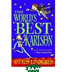 Купить The World`s Best Karlson, OXFORD UNIVERSITY PRESS, Astrid Lindgren, 978-0-19-272773-2