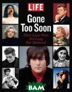 Купить LIFE Gone too Soon. Their Lives Were Not Long but Mattered, Hachette Livre, Robert Sullivan, 978-1-60320-143-8